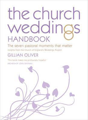 The Church Weddings Handbook: The Seven Pastoral Moments That Matter Gillian Oliver