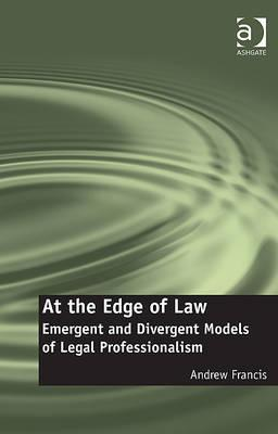 At the Edge of Law: Emergent and Divergent Models of Legal Professionalism  by  Andrew Francis