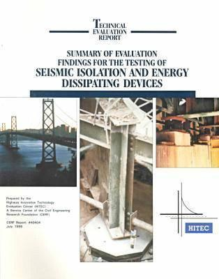 Summary Of Evaluation Findings For The Testing Of Seismic Isolation And Energy Dissipating Devices  by  Civil Engineering Research Foundation St