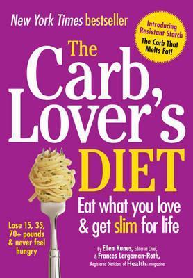 The Carb Lovers Diet. Ellen Kunes & Frances Largeman-Roth  by  Ellen Kunes
