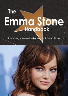 The Emma Stone Handbook - Everything You Need to Know about Emma Stone Emily Smith