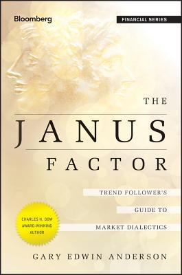 Janus Factor: Trend Followers Guide to Market Dialectics Gary Edwin Anderson