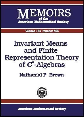 Invariant Means and Finite Representation Theory of C*-Algebras  by  Nathanial P. Brown