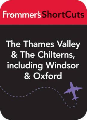 The Thames Valley and the Chilterns, England, Including Windsor and Oxford: Frommers Shortcuts  by  Frommers