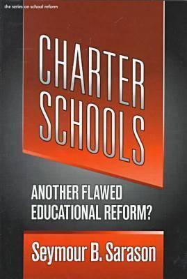Charter Schools: Another Flawed Educational Reform?  by  Seymour B. Sarason