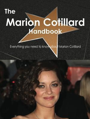 The Marion Cotillard Handbook - Everything You Need to Know about Marion Cotillard  by  Emily Smith