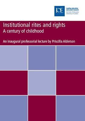 Institutional Rites and Rights: A Century of Childhood Priscilla Alderson