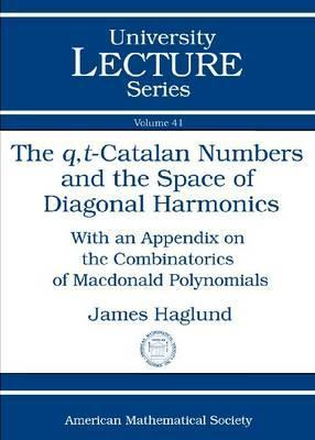 The Q, T-Catalan Numbers and the Space of Diagonal Harmonics: With an Appendix on the Combinatorics of MacDonald Polynomials  by  James Haglund