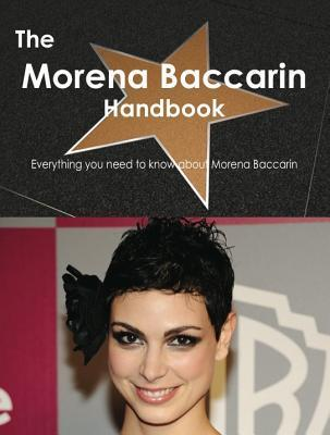The Morena Baccarin Handbook - Everything You Need to Know about Morena Baccarin Emily Smith