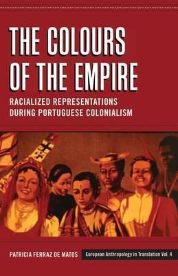 The Colours of the Empire: Racialized Representations During Portuguese Colonialism Patrícia Ferraz de Matos