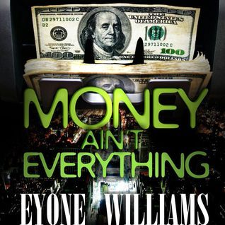 Money Aint Everything  by  Eyone Williams
