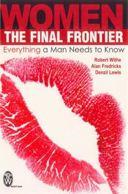 Women: The Final Frontier: Everything a Man Needs to Know Robert Withe