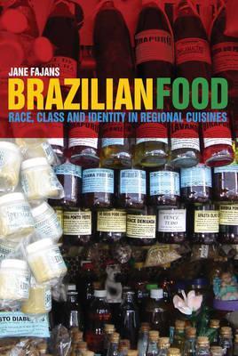 Brazilian Food: Race, Class and Identity in Regional Cuisines  by  Jane Fajans