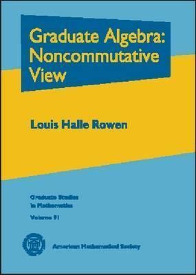 Graduate Algebra: Noncommutative View  by  Louis Halle Rowen