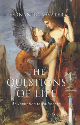 The Questions of Life: An Invitation to Philosophy  by  Fernando Savater