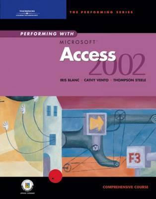 Performing with Microsoft Access 2002: Comprehensive Course  by  Iris Blanc