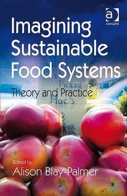 Imagining Sustainable Food Systems: Theory and Practice Alison Blay-palmer