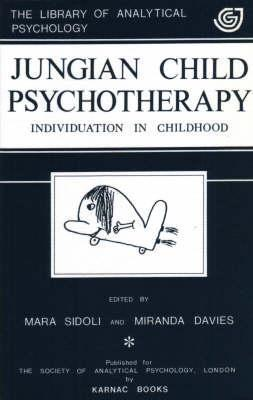 Jungian Child Psychotherapy: Individuation in Childhood  by  Mara Sidoli