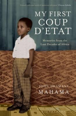 My First Coup DEtat: Memories from the Lost Decades of Africa John Dramani Mahama