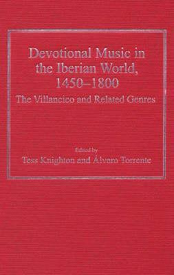 Devotional Music in the Iberian World, 1450-1800: The Villancico and Related Genres Tess Knighton