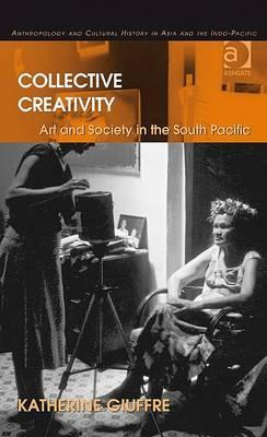 Collective Creativity: Art and Society in the South Pacific  by  Katherine Giuffre