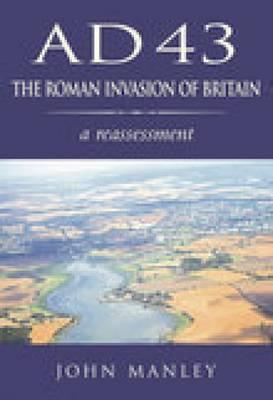 AD 43: The Roman Invasion of Britain John  Manley