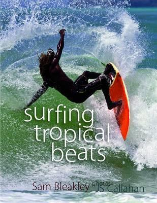 Surfing Tropical Beats  by  Sam Bleakley