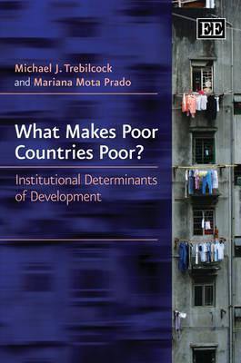 What Makes Poor Countries Poor?: Institutional Determinants of Development Michael J. Trebilcock