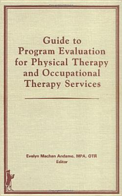 Guide to Program Evaluation for Physical Therapy and Occupational Therapy Services Evelyn Andamo
