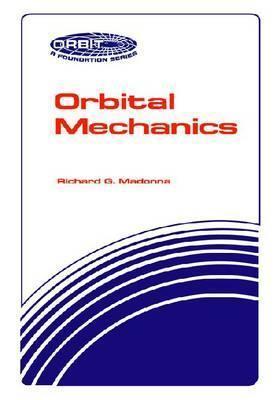 Orbital Mechanics Richard G. Madonna