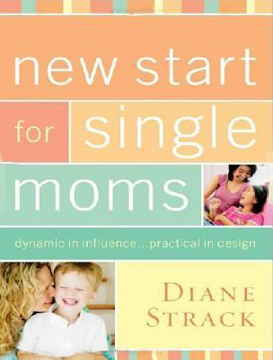 New Start for Single Moms Facilitators Guide: Dynamic in Influence Practical in Design  by  Diane Strack