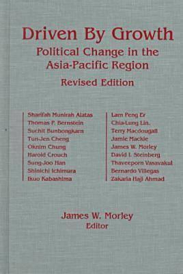 Driven  by  Growth: Political Change in the Asia-Pacific Region, Revised Edition by James W. Morley