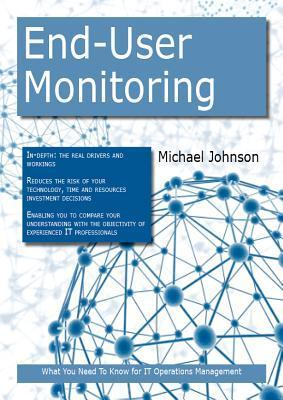 End-User Monitoring: What You Need to Know for It Operations Management  by  Michael Johnson