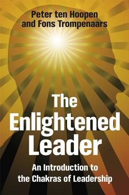 Enlightened Leader: An Introduction to the Chakras of Leadership  by  Peter ten Hoopen