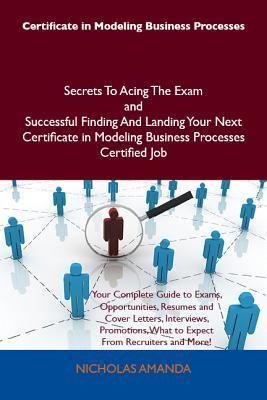 Certificate in Modeling Business Processes Secrets to Acing the Exam and Successful Finding and Landing Your Next Certificate in Modeling Business Processes Certified Job Nicholas Amanda