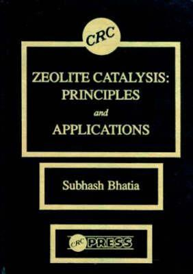 Zeolite Catalysts: Principles and Applications  by  Subhash Bhatia