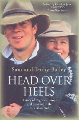 Head Over Heels: A Story Of Tragedy, Triumph and Romance in theAustralian Bush  by  Sam  Bailey