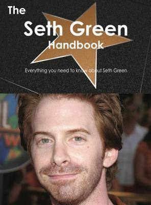 The Seth Green Handbook - Everything You Need to Know about Seth Green  by  Emily Smith