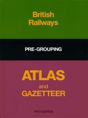 British Railways Pre-Grouping Atlas and Gazetteer  by  Ian Allan