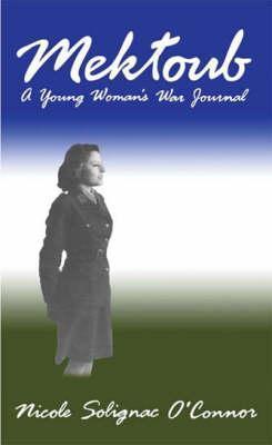Mektoub: A Young Womans War Journal Nicole Solignac OConnor