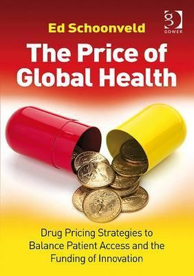 Price of Global Health: Drug Pricing Strategies to Balance Patient Access and the Funding of Innovation Ed Schoonveld