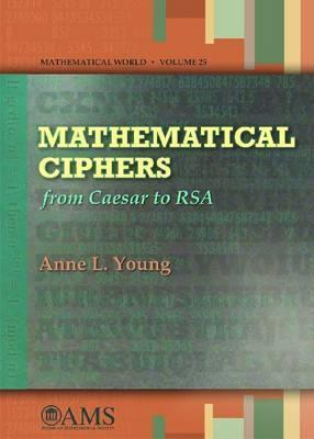 Mathematical Ciphers: From Caesar to RSA  by  Anne L. Young