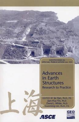 Advances in Earth Structures: Research to Practice: Proceedings of Sessions of Geoshanghai, June 6-8, 2006, Shanghai, China Jie Han