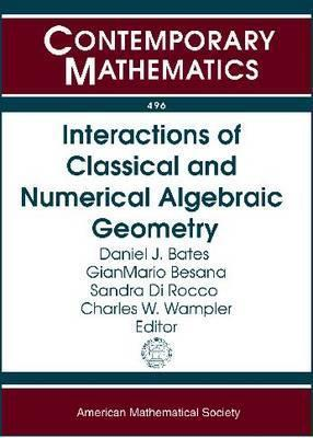 Interactions of Classical and Numerical Algebraic Geometry: A Conference in Honor of Andrew Sommese: Interactions of Classical and Numerical Algebraic Geometry, May 22-24, 2008, University of Notre Dame, Notre Dame, Indiana Andrew John Sommese