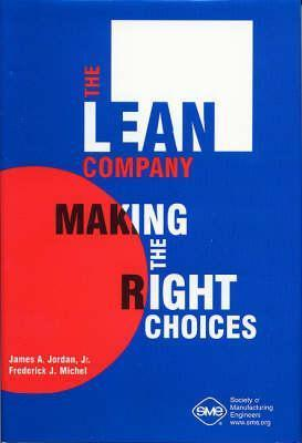 The Lean Company: Making the Right Choices  by  James A. Jordan Jr.