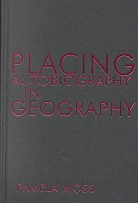 Placing Autobiography in Geography  by  Pamela J. Moss