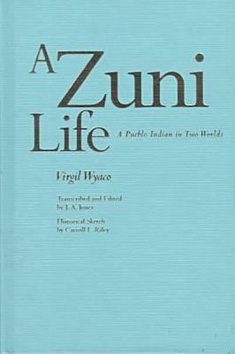 A Zuni Life: A Pueblo Indian In Two Worlds  by  Virgil Wyaco
