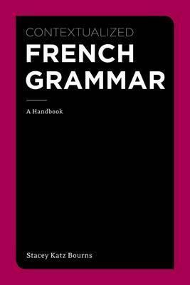 Contextualized French Grammar: A Handbook  by  Stacey Katz Bourns