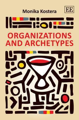 Organizations and Archetypes  by  Monika Kostera
