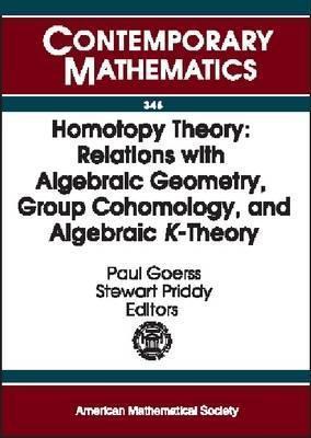 Homotopy Theory: Relations with Algebraic Geometry, Group Cohomology, and Algebraic K-Theory: An International Conference on Algebraic Topology March 24-28, 2002 Northwestern University International Conference on Algebraic To